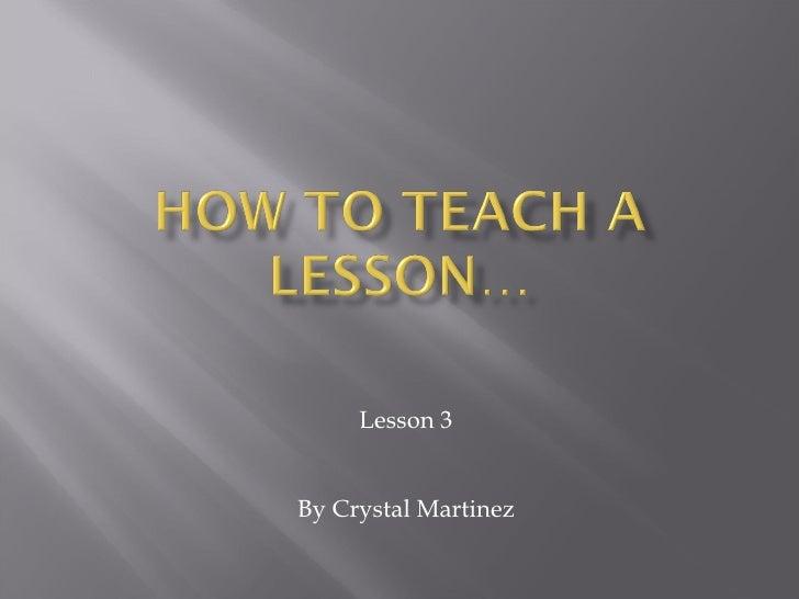 How to teach a lesson