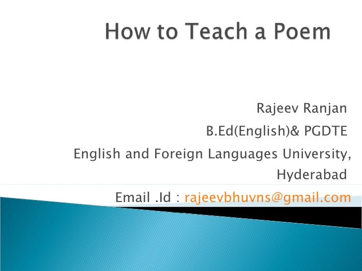 Rajeev Ranjan  B.Ed(English)& PGDTE  English and Foreign Languages University, Hyderabad  Email .Id :  [email_address]