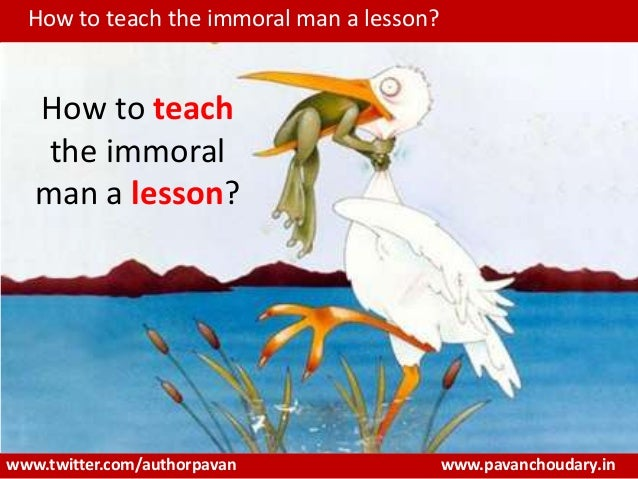 www.pavanchoudary.in How to teach the immoral man a lesson? www.twitter.com/authorpavan How to teach the immoral man a les...