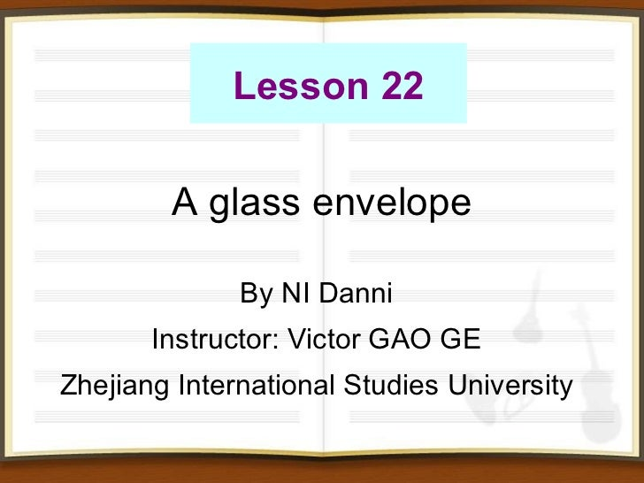 A glass envelope  By NI Danni Instructor: Victor GAO GE Zhejiang International Studies University Lesson 22