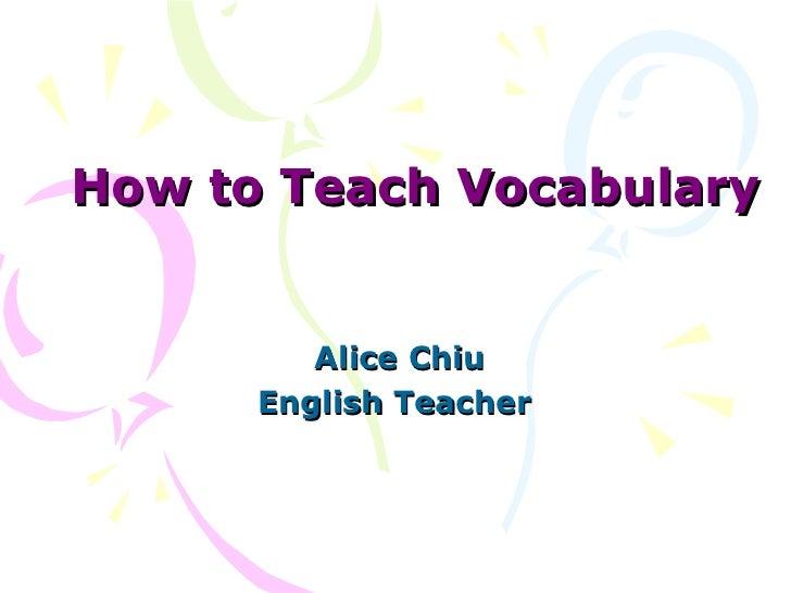 How to Teach Vocabulary Alice Chiu English Teacher