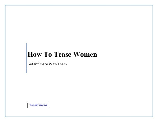 How To Tease WomenGet Intimate With Them The Asian Casanova
