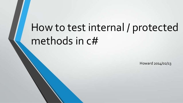 How to test internal / protected methods in c# Howard 2014/02/13