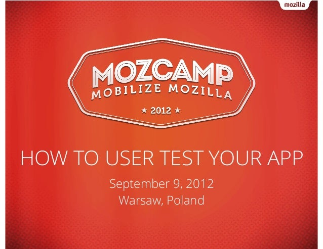 HOW TO USER TEST YOUR APP September 9, 2012 Warsaw, Poland