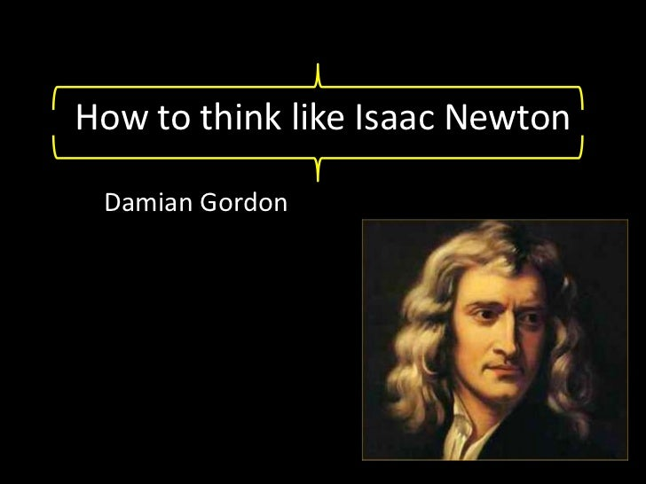 How to think like Isaac Newton<br />Damian Gordon<br />