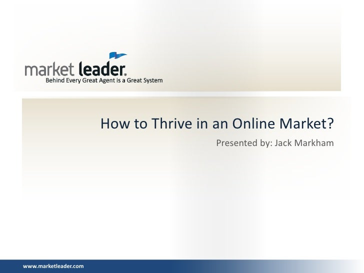 How to Thrive in an Online Market?                                       Presented by: Jack Markhamwww.marketleader.com