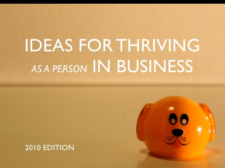 IDEAS FOR THRIVING  AS A PERSON IN BUSINESS     2010 EDITION