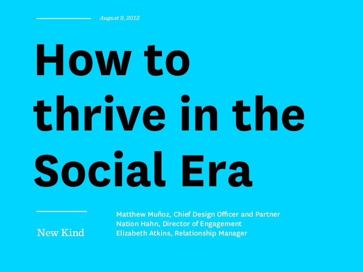 August 9, 2012How tothrive in theSocial Era                Matthew Muñoz, Chief Design Officer and Partner                N...