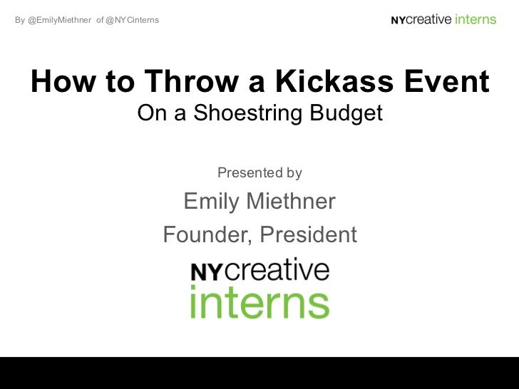 By @EmilyMiethner of @NYCinterns   How to Throw a Kickass Event                           On a Shoestring Budget          ...