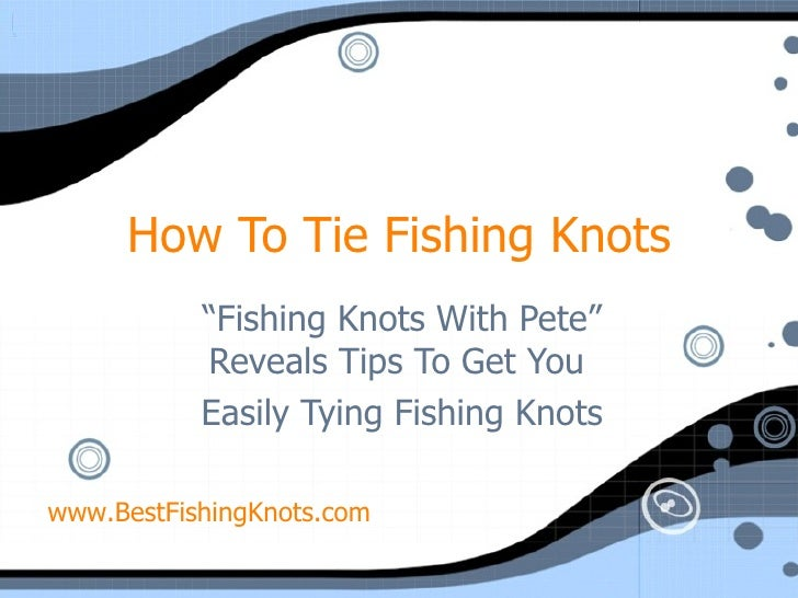 """How To Tie Fishing Knots """" Fishing Knots With Pete"""" Reveals Tips To Get You  Easily Tying Fishing Knots www.BestFishingKno..."""