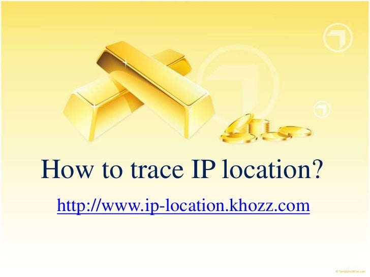 How to trace IP location? http://www.ip-location.khozz.com