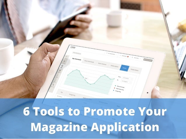 Your mobile magazine. It's never been that easy. 6 Tools to Promote Your Magazine Application