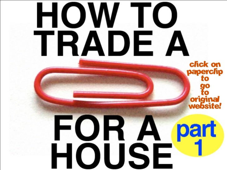 red paper clip trade The paperback of the one red paperclip: how to trade a red paperclip for a house by kyle macdonald at barnes & noble free shipping on $25 or more.
