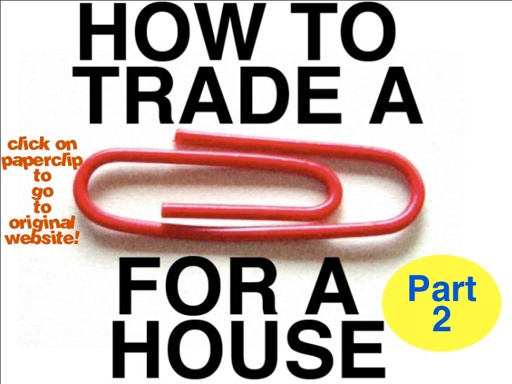How to Trade a Red Paperclip for a House - Part 2