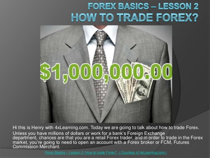ForexBasics – Lesson 2How to trade Forex?<br />Hi this is Henry with 4xLearning.com. Today we are going to talk about how ...