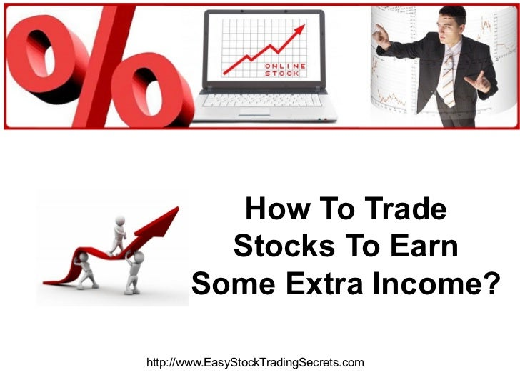 How To Trade Stocks To Earn Some Extra Income? http://www.EasyStockTradingSecrets.com