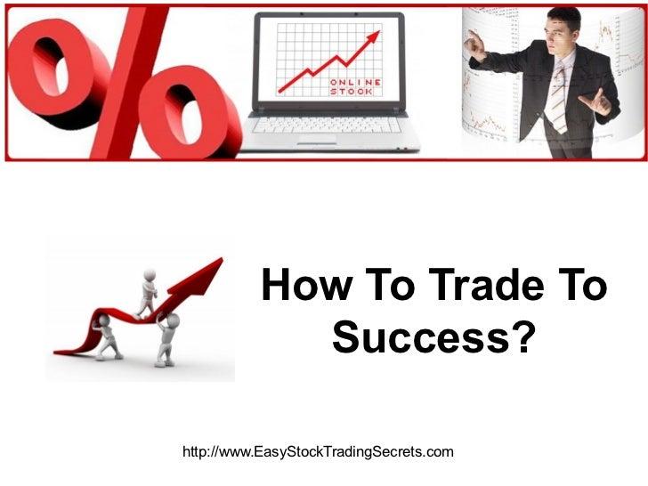 How To Trade To Success? http://www.EasyStockTradingSecrets.com