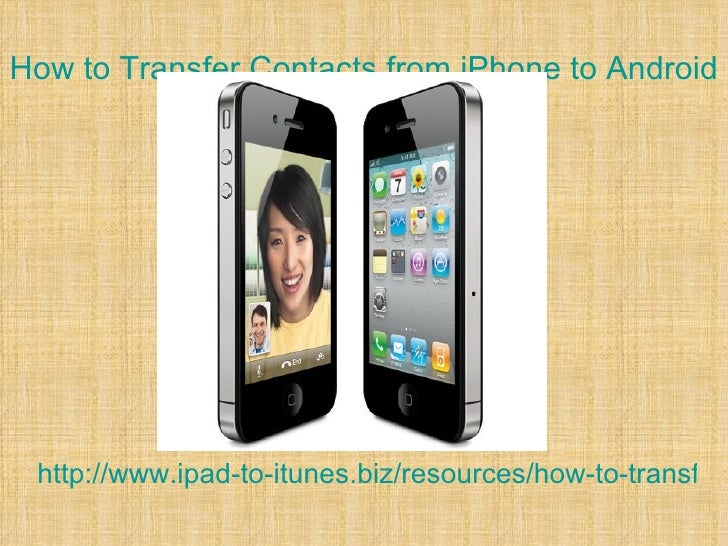 How to Transfer Contacts from iPhone to Android http://www.ipad-to-itunes.biz/resources/how-to-transfer-