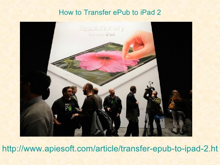 How to Transfer ePub to iPad 2 http://www.apiesoft.com/article/transfer-epub-to-ipad-2.htm