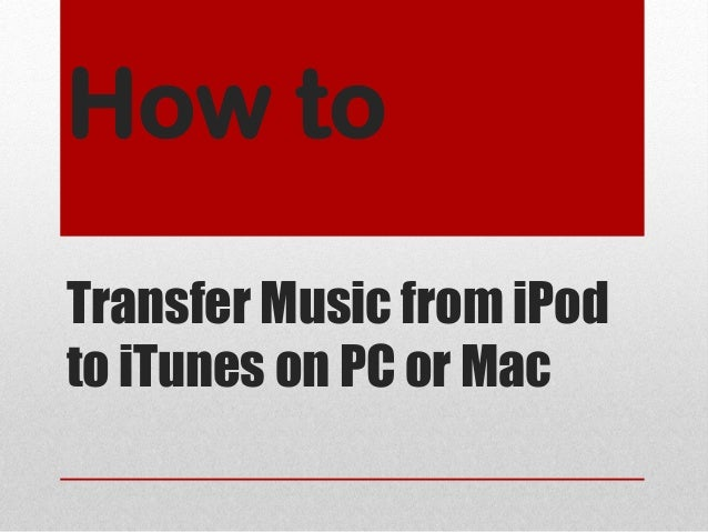 How to transfer music from i pod to itunes on pc or mac
