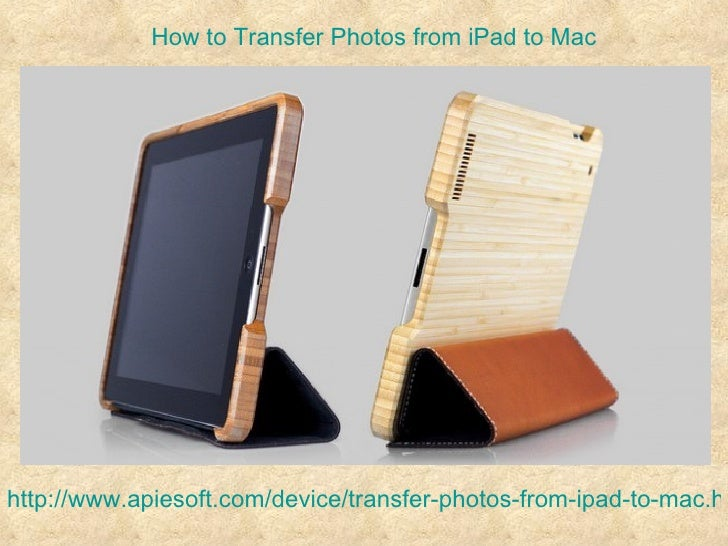 How to Transfer Photos from iPad to Machttp://www.apiesoft.com/device/transfer-photos-from-ipad-to-mac.ht