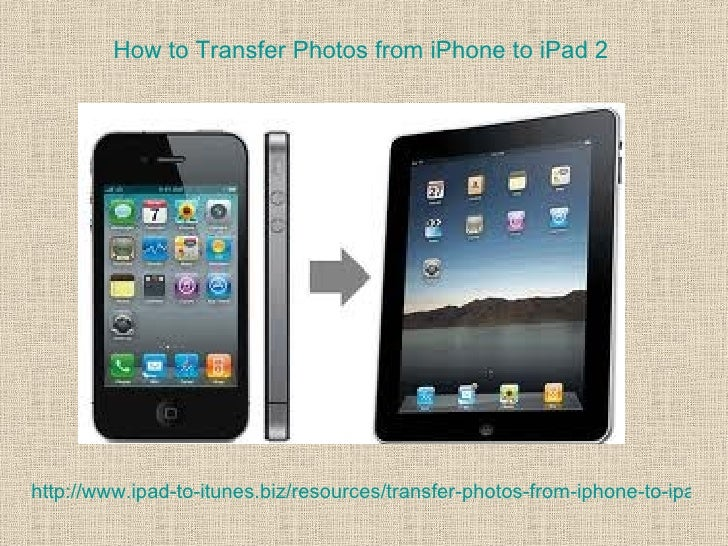 How to Transfer Photos from iPhone to iPad 2http://www.ipad-to-itunes.biz/resources/transfer-photos-from-iphone-to-ipad-2.