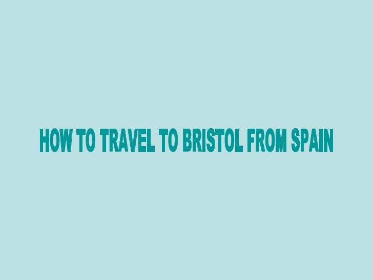 HOW TO TRAVEL TO BRISTOL FROM SPAIN