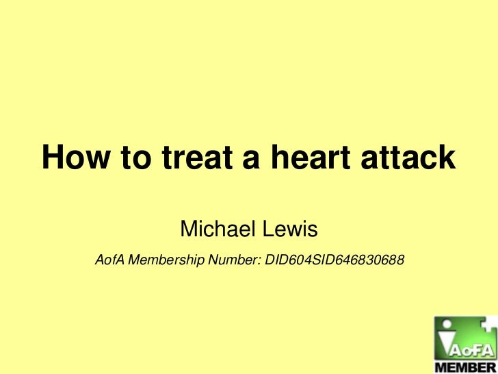 How to treat a heart attack<br />Michael Lewis<br />AofA Membership Number: DID604SID646830688<br />