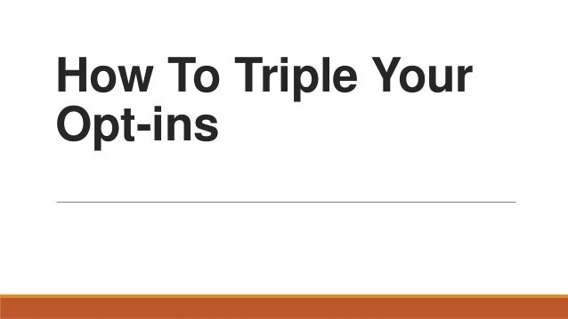 How to triple your opt ins