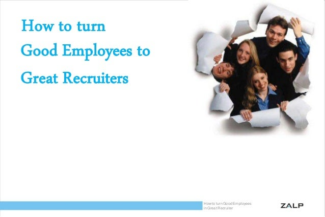 How to turn Good Employees to Great Recruiters  How to turn Good Employees in Great Recruiter