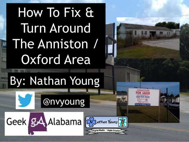 How To Fix & Turn Around The Anniston / Oxford Area By: Nathan Young @nvyoung
