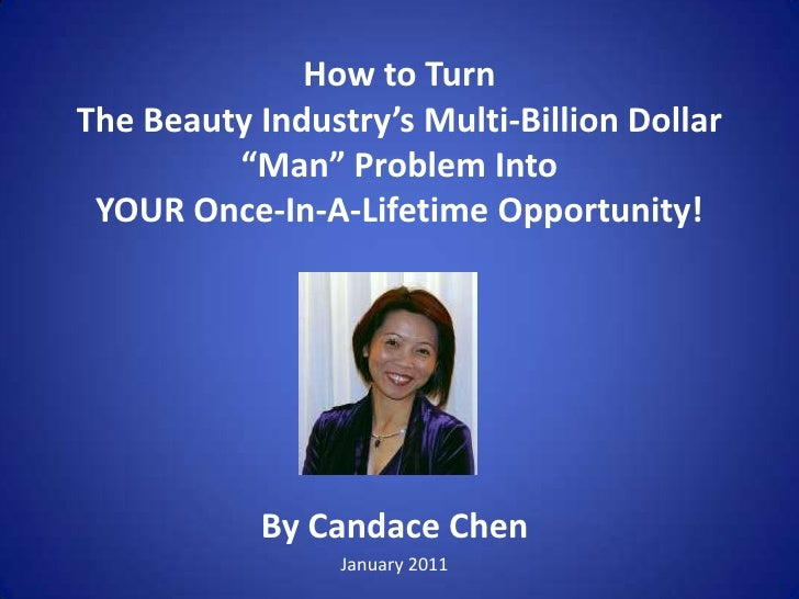 "How To Turn The Beauty Industry'S Multi Billion Dollar ""Man"" Problem Into Your Once In A Lifetime Opportunity"