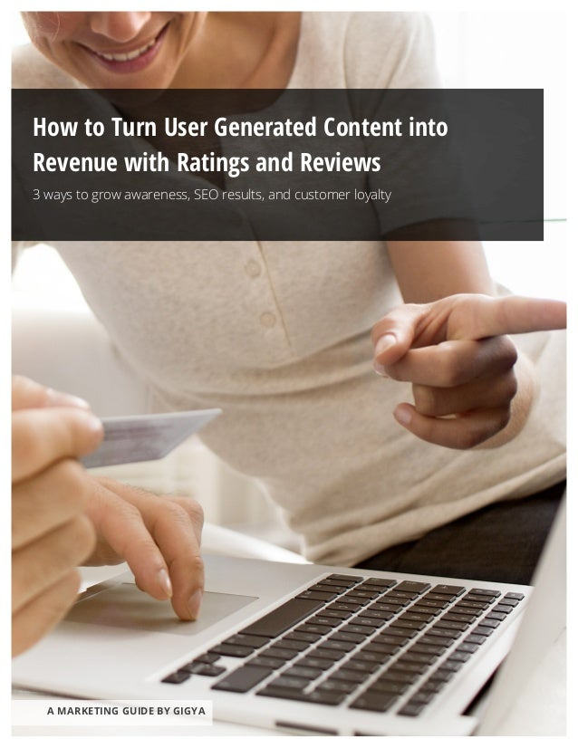 How to Turn User Generated Content into 	    	    Revenue with Ratings and Reviews 	     3 ways to grow aware...