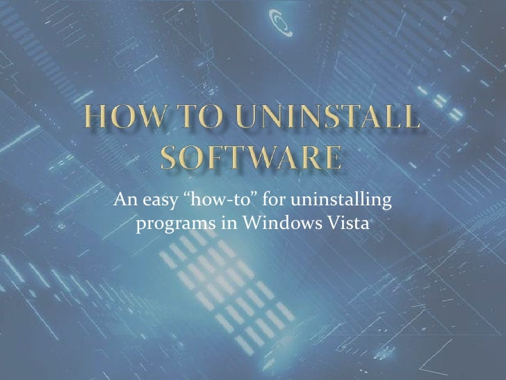 """How to uninstall software<br />An easy """"how-to"""" for uninstalling programs in Windows Vista<br />"""