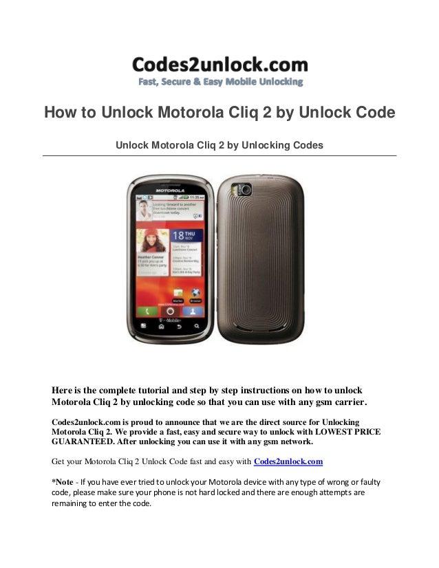 How to Unlock Motorola Cliq 2 by Unlock Code Unlock Motorola Cliq 2 by Unlocking Codes  Here is the complete tutorial and ...