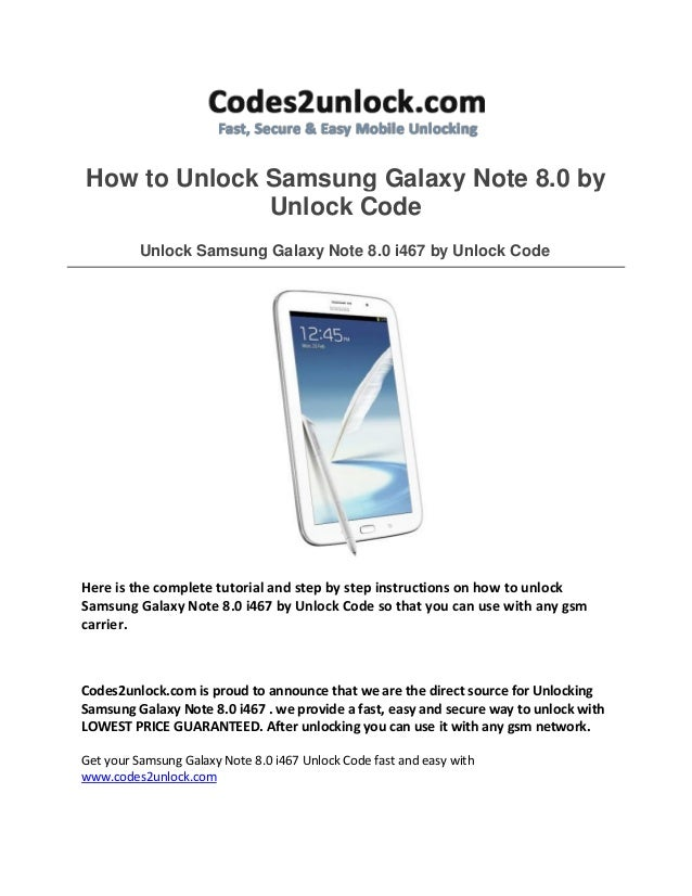 How to Unlock Samsung Galaxy Note 8.0 by Unlock Code Unlock Samsung Galaxy Note 8.0 i467 by Unlock Code Here is the comple...