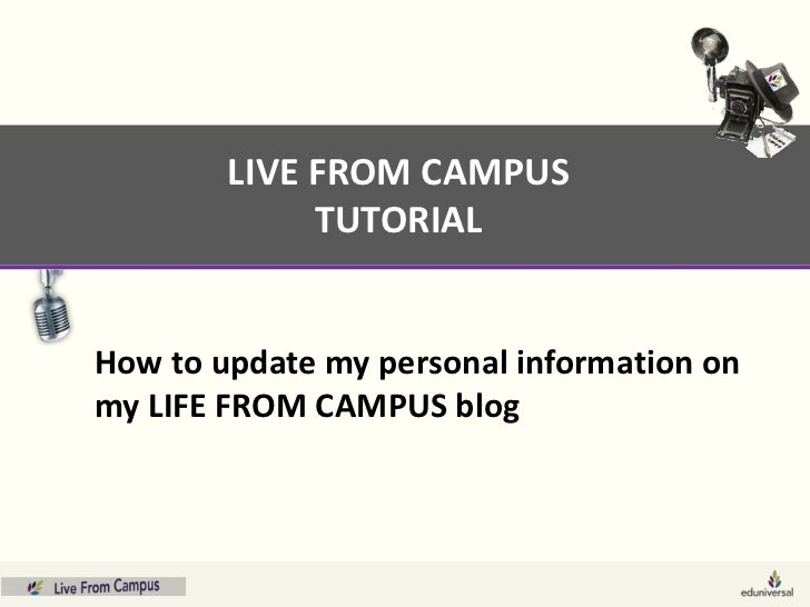 LIVE FROM CAMPUS             TUTORIALHow to update my personal information onmy LIFE FROM CAMPUS blog