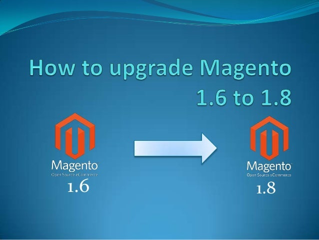 How to upgrade Magento 1.6 to 1.8