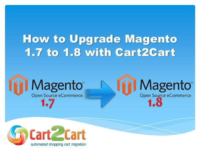 How to Upgrade Magento 1.7 to 1.8 with Cart2Cart