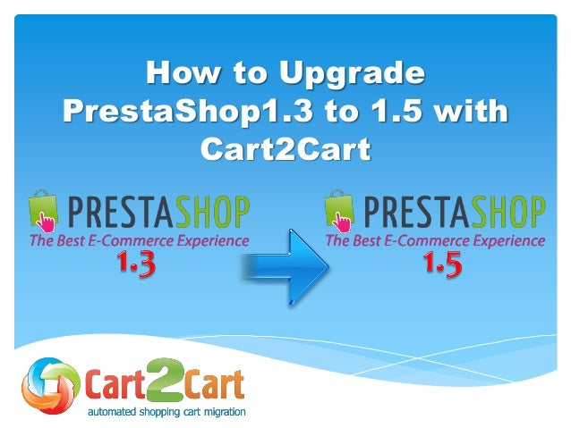 How to Upgrade PrestaShop1.3 to 1.5 with Cart2Cart