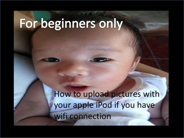 How to upload pictures withyour apple iPod if you havewifi connection