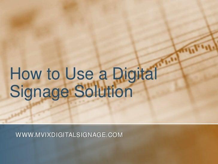How to Use a Digital Signage Solution<br />www.MVIXDigitalSignage.com<br />