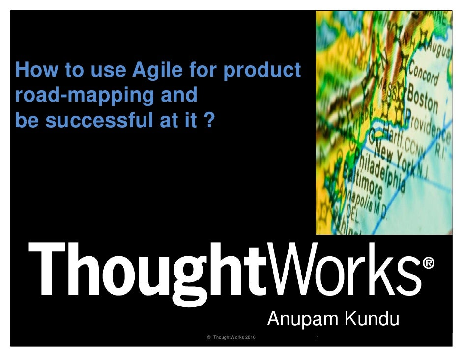 How to use Agile for product road-mapping and be successful at it ?                                             Anupam Kun...