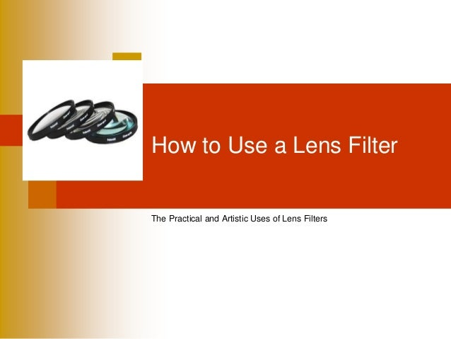 How to Use a Lens Filter The Practical and Artistic Uses of Lens Filters