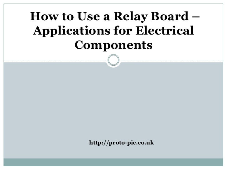 How to Use a Relay Board –Applications for Electrical      Components         http://proto-pic.co.uk