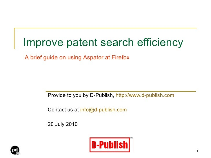 Improve patent search efficiency Provide to you by D-Publish,  http://www.d-publish.com Contact us at  [email_address] 20 ...