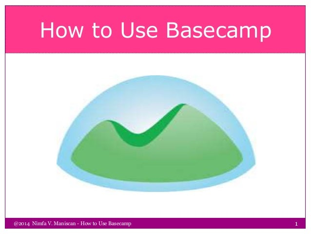 How to Use Basecamp @2014 Nimfa V. Maniscan - How to Use Basecamp 1