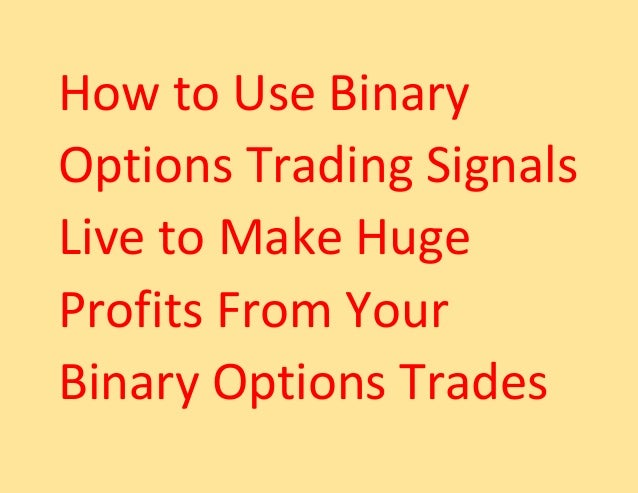 How to Use Binary Options Trading Signals Live to Make Huge Profits From Your Binary Options Trades