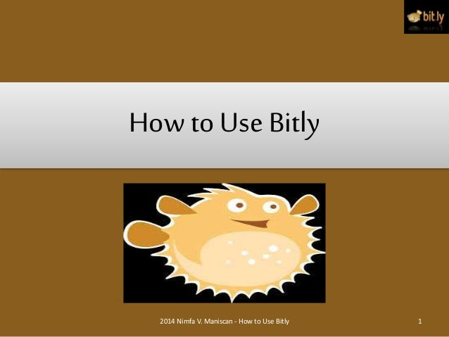 How to Use Bitly 2014 Nimfa V. Maniscan - How to Use Bitly 1
