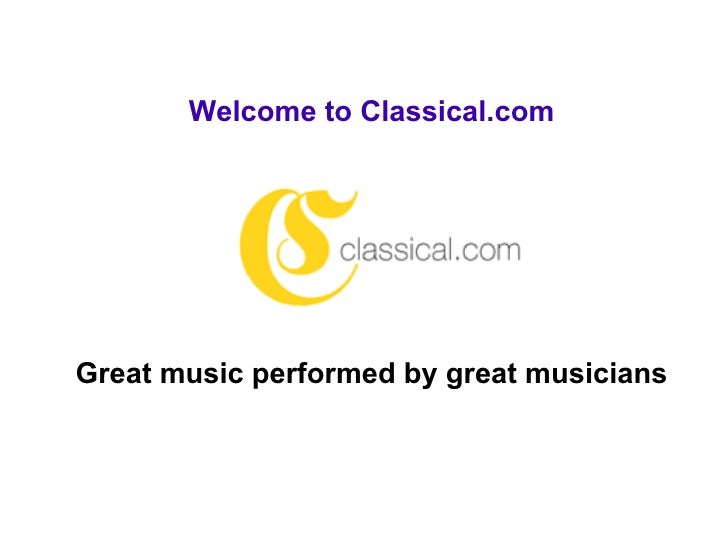 Welcome to Classical.com     Great music performed by great musicians